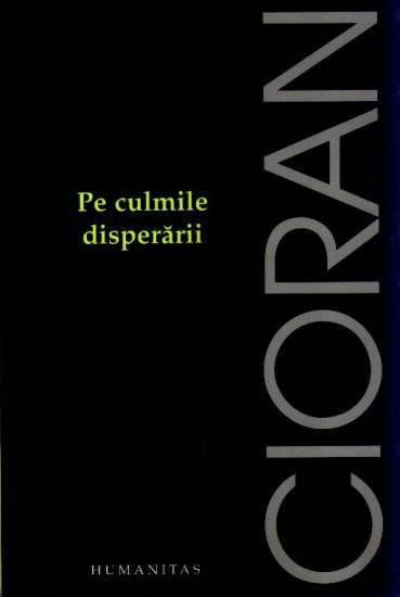 """""""Pe culmile disperării"""" de Emil Cioran"""