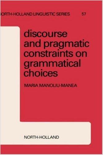 """Maria Manoliu-Manea - """"Discourse and Pragmatic Constraints on Grammatical Choices"""""""